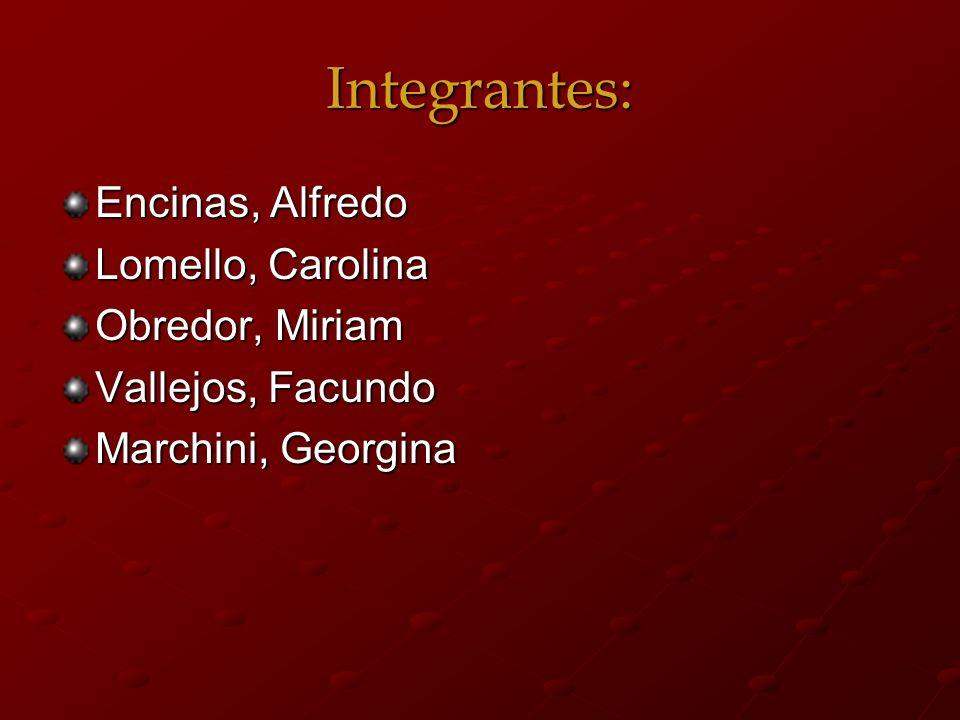 Integrantes: Encinas, Alfredo Lomello, Carolina Obredor, Miriam Vallejos, Facundo Marchini, Georgina