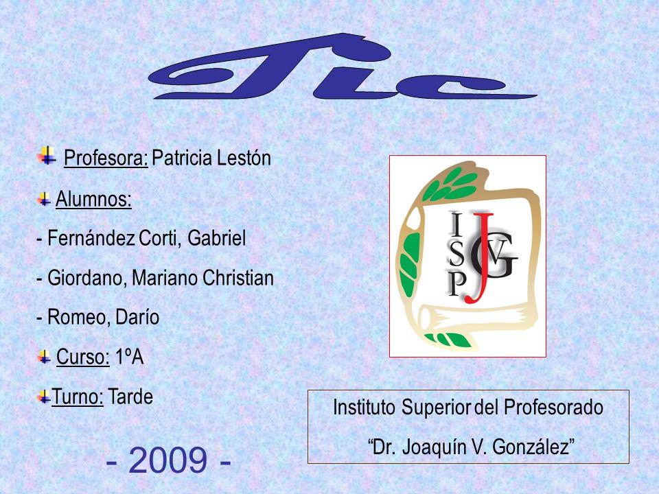 Profesora: Patricia Lestón Alumnos: - Fernández Corti, Gabriel - Giordano, Mariano Christian - Romeo, Darío Curso: 1ºA Turno: Tarde Instituto Superior