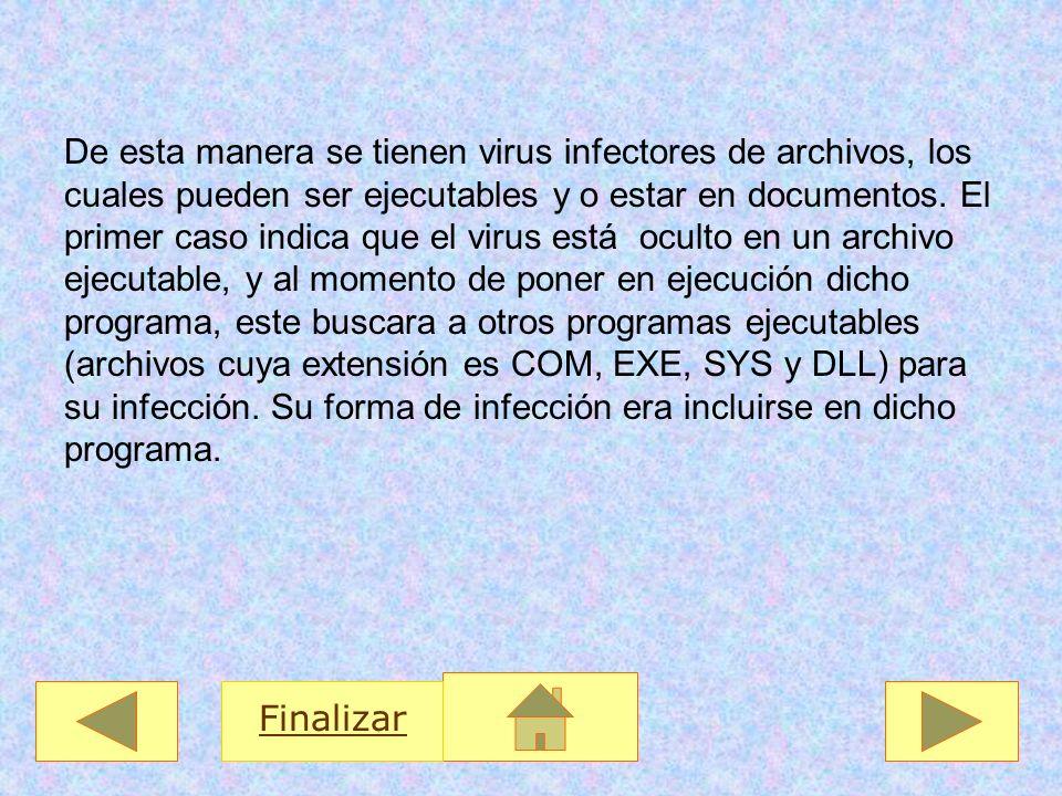 De esta manera se tienen virus infectores de archivos, los cuales pueden ser ejecutables y o estar en documentos. El primer caso indica que el virus e