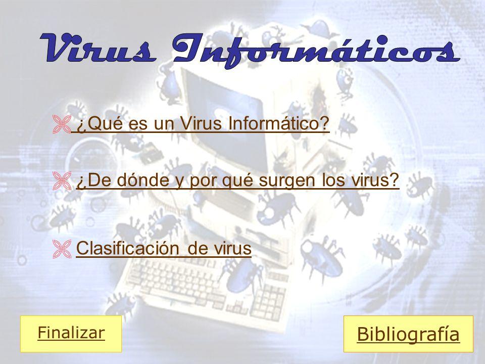 ¿Qué es un Virus Informático? ¿De dónde y por qué surgen los virus? Clasificación de virus Bibliografía Finalizar