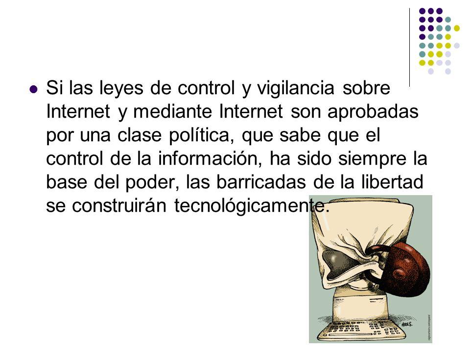 Si las leyes de control y vigilancia sobre Internet y mediante Internet son aprobadas por una clase política, que sabe que el control de la informació
