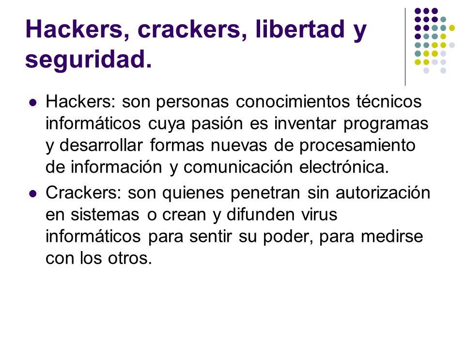 Hackers, crackers, libertad y seguridad. Hackers: son personas conocimientos técnicos informáticos cuya pasión es inventar programas y desarrollar for
