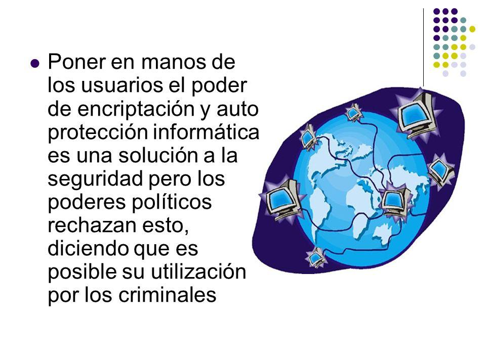 Poner en manos de los usuarios el poder de encriptación y auto protección informática es una solución a la seguridad pero los poderes políticos rechaz