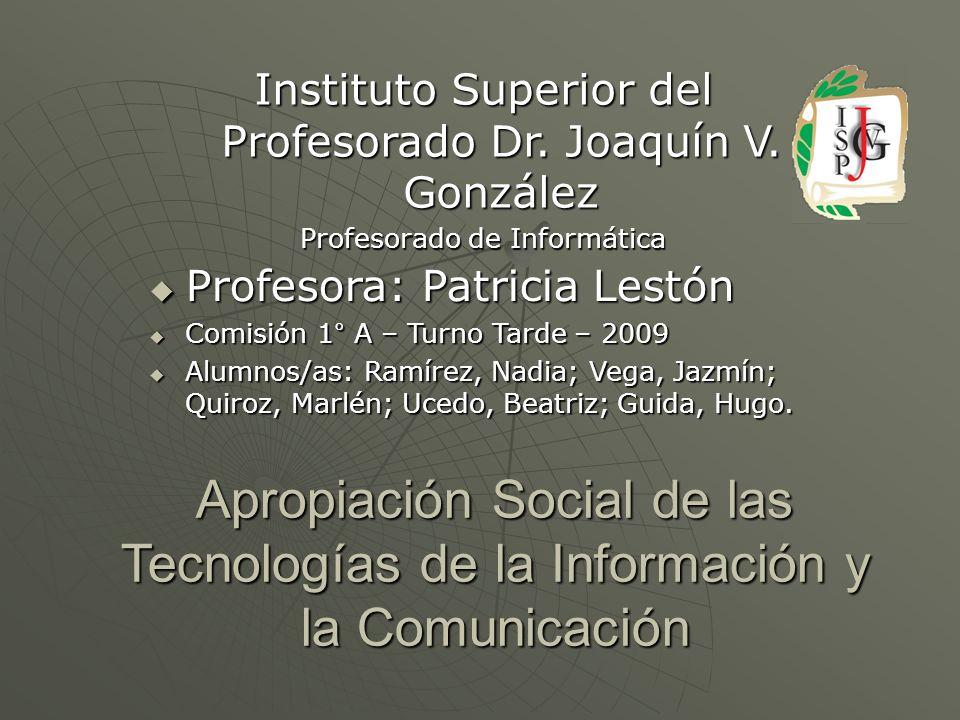 Apropiación Social de las Tecnologías de la Información y la Comunicación Instituto Superior del Profesorado Dr. Joaquín V. González Profesorado de In