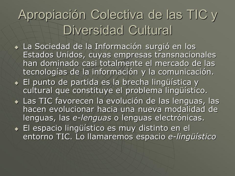 Apropiación Colectiva de las TIC y Diversidad Cultural La Sociedad de la Información surgió en los Estados Unidos, cuyas empresas transnacionales han