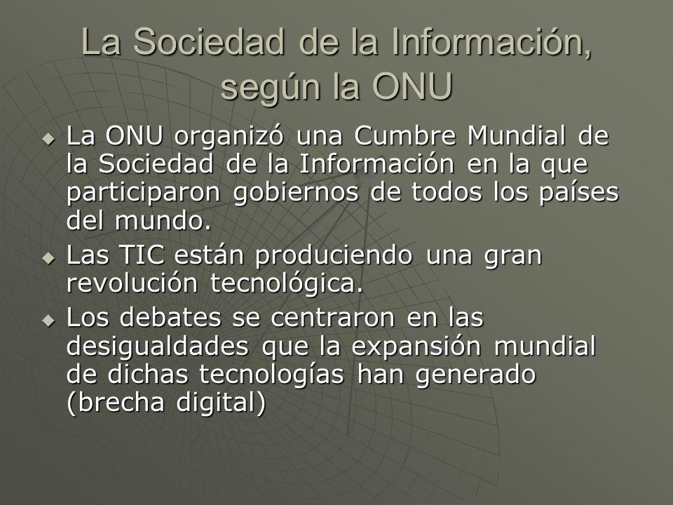 La Sociedad de la Información, según la ONU La ONU organizó una Cumbre Mundial de la Sociedad de la Información en la que participaron gobiernos de to