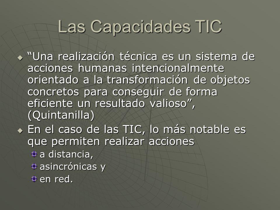 Las Capacidades TIC Una realización técnica es un sistema de acciones humanas intencionalmente orientado a la transformación de objetos concretos para