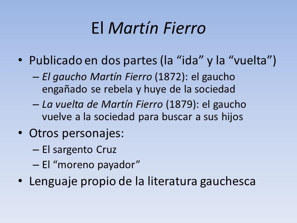 El Martín Fierro Publicado en dos partes (la ida y la vuelta) – El gaucho Martín Fierro (1872): el gaucho engañado se rebela y huye de la sociedad – L