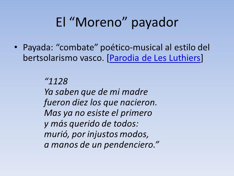 El Moreno payador Payada: combate poético-musical al estilo del bertsolarismo vasco. [Parodia de Les Luthiers]Parodia de Les Luthiers 1128 Ya saben qu