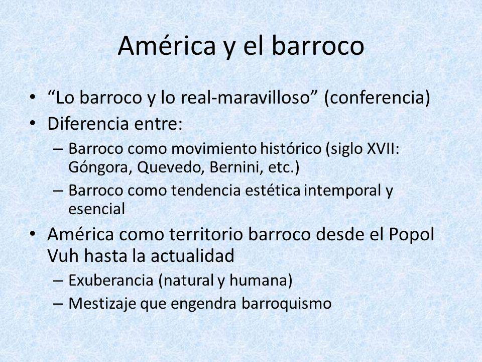 América y el barroco Lo barroco y lo real-maravilloso (conferencia) Diferencia entre: – Barroco como movimiento histórico (siglo XVII: Góngora, Queved