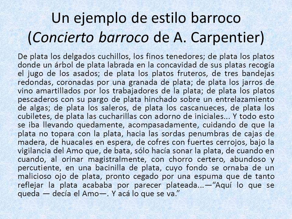Un ejemplo de estilo barroco (Concierto barroco de A. Carpentier) De plata los delgados cuchillos, los finos tenedores; de plata los platos donde un á