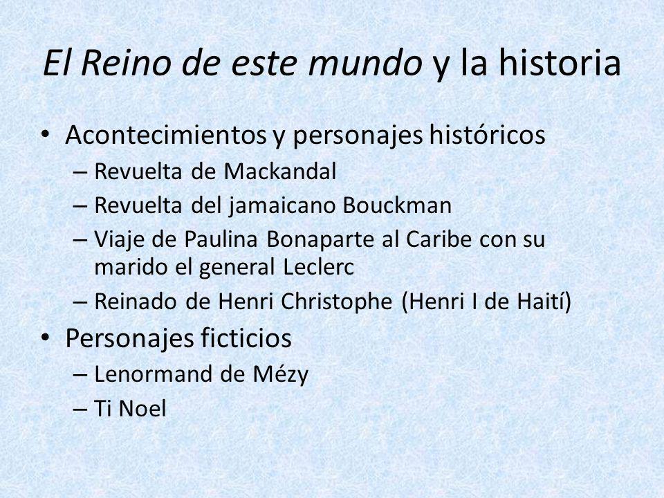 El Reino de este mundo y la historia Acontecimientos y personajes históricos – Revuelta de Mackandal – Revuelta del jamaicano Bouckman – Viaje de Paul