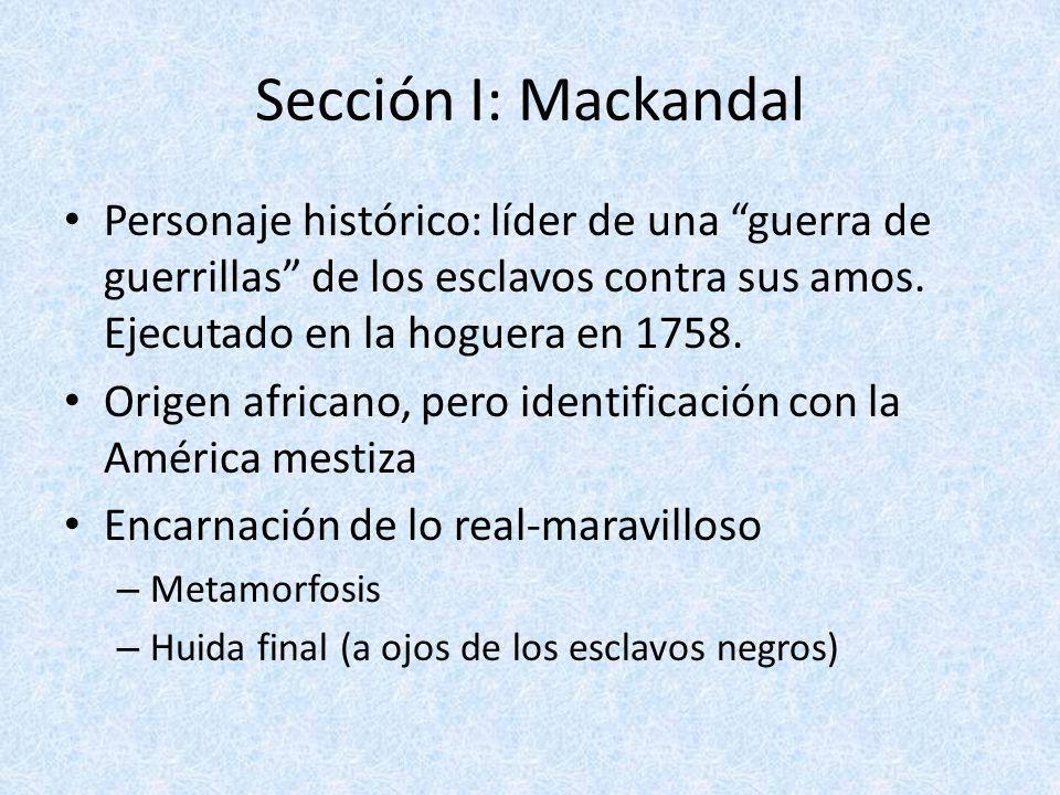 Sección I: Mackandal Personaje histórico: líder de una guerra de guerrillas de los esclavos contra sus amos. Ejecutado en la hoguera en 1758. Origen a