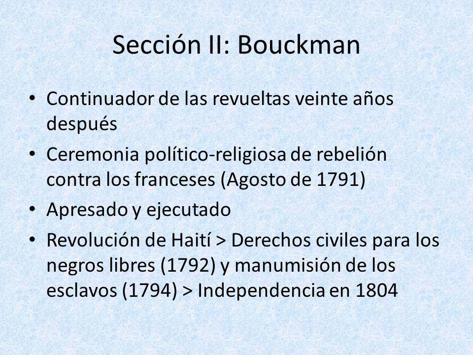 Sección II: Bouckman Continuador de las revueltas veinte años después Ceremonia político-religiosa de rebelión contra los franceses (Agosto de 1791) A