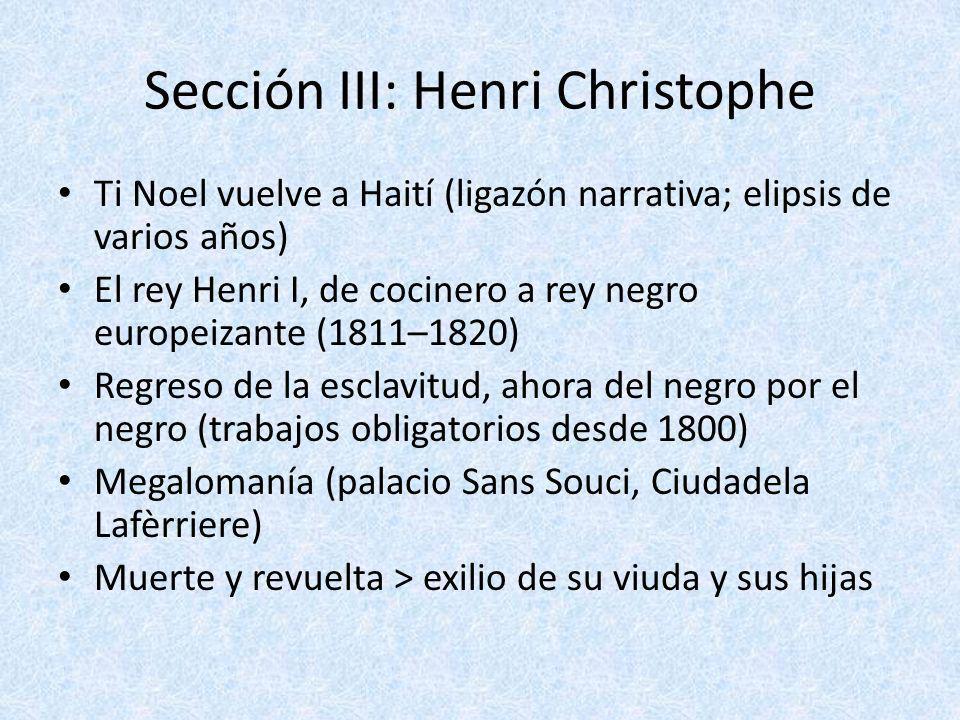 Sección III: Henri Christophe Ti Noel vuelve a Haití (ligazón narrativa; elipsis de varios años) El rey Henri I, de cocinero a rey negro europeizante