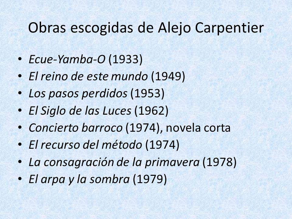 Obras escogidas de Alejo Carpentier Ecue-Yamba-O (1933) El reino de este mundo (1949) Los pasos perdidos (1953) El Siglo de las Luces (1962) Concierto