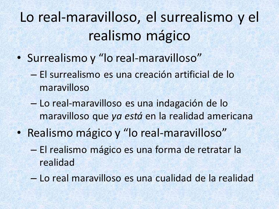 Lo real-maravilloso, el surrealismo y el realismo mágico Surrealismo y lo real-maravilloso – El surrealismo es una creación artificial de lo maravillo