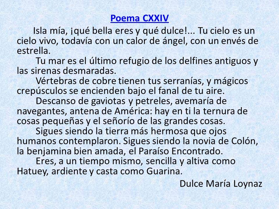 Poema CXXIV Isla mía, ¡qué bella eres y qué dulce!... Tu cielo es un cielo vivo, todavía con un calor de ángel, con un envés de estrella. Tu mar es el