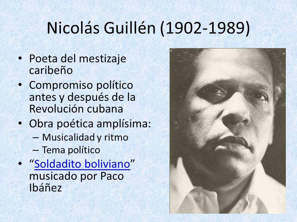 Nicolás Guillén (1902-1989) Poeta del mestizaje caribeño Compromiso político antes y después de la Revolución cubana Obra poética amplísima: – Musical