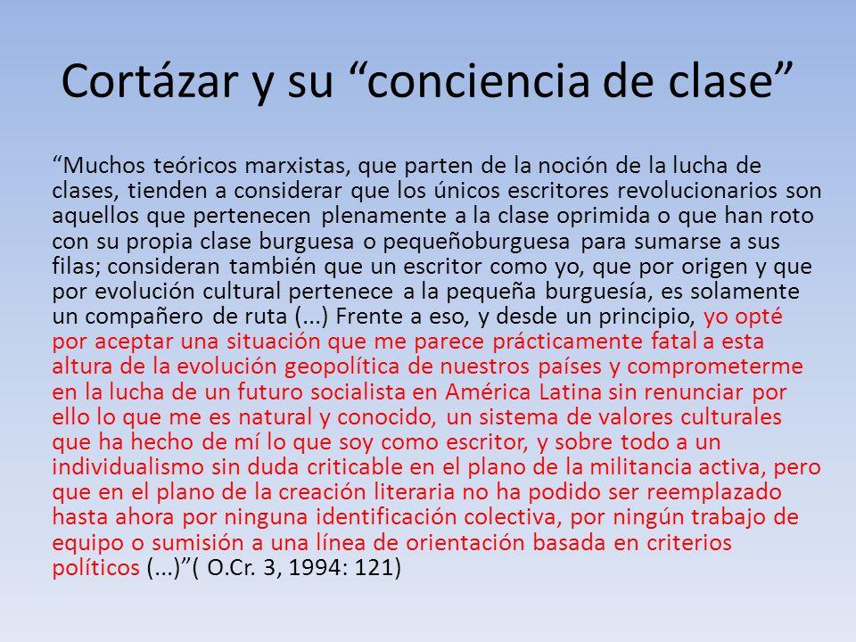 Cortázar y su conciencia de clase Muchos teóricos marxistas, que parten de la noción de la lucha de clases, tienden a considerar que los únicos escrit