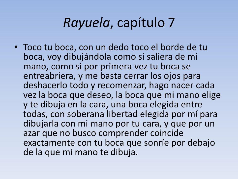 Rayuela, capítulo 7 Toco tu boca, con un dedo toco el borde de tu boca, voy dibujándola como si saliera de mi mano, como si por primera vez tu boca se