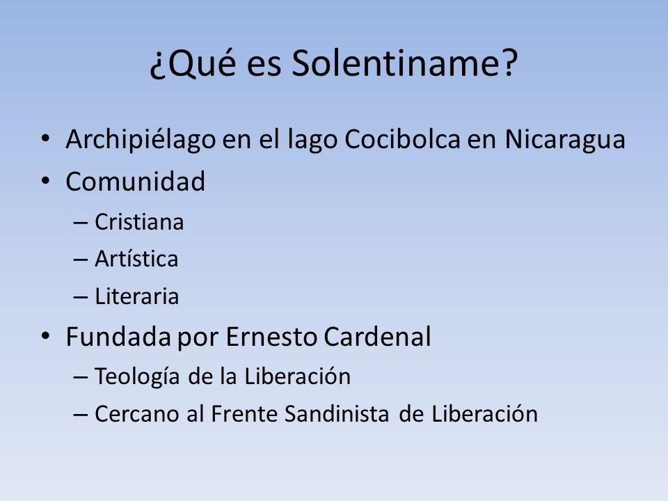 ¿Qué es Solentiname? Archipiélago en el lago Cocibolca en Nicaragua Comunidad – Cristiana – Artística – Literaria Fundada por Ernesto Cardenal – Teolo