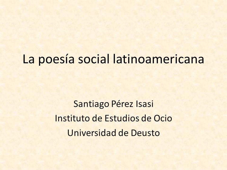 La poesía social latinoamericana Santiago Pérez Isasi Instituto de Estudios de Ocio Universidad de Deusto