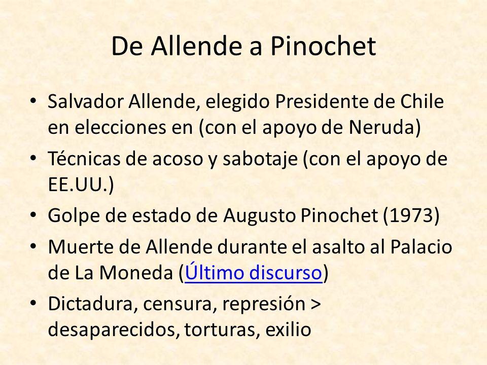 De Allende a Pinochet Salvador Allende, elegido Presidente de Chile en elecciones en (con el apoyo de Neruda) Técnicas de acoso y sabotaje (con el apo