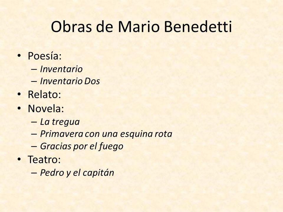 Obras de Mario Benedetti Poesía: – Inventario – Inventario Dos Relato: Novela: – La tregua – Primavera con una esquina rota – Gracias por el fuego Tea