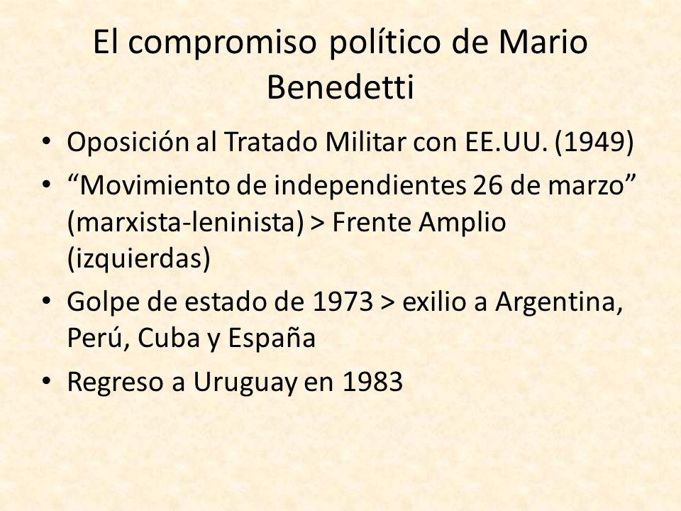 El compromiso político de Mario Benedetti Oposición al Tratado Militar con EE.UU. (1949) Movimiento de independientes 26 de marzo (marxista-leninista)