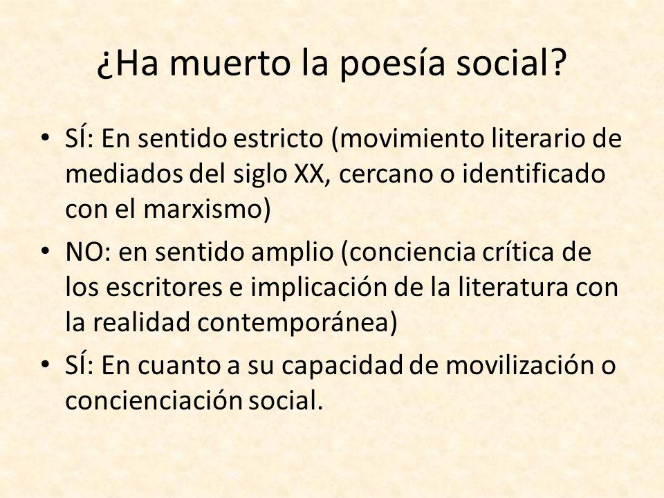 ¿Ha muerto la poesía social? SÍ: En sentido estricto (movimiento literario de mediados del siglo XX, cercano o identificado con el marxismo) NO: en se