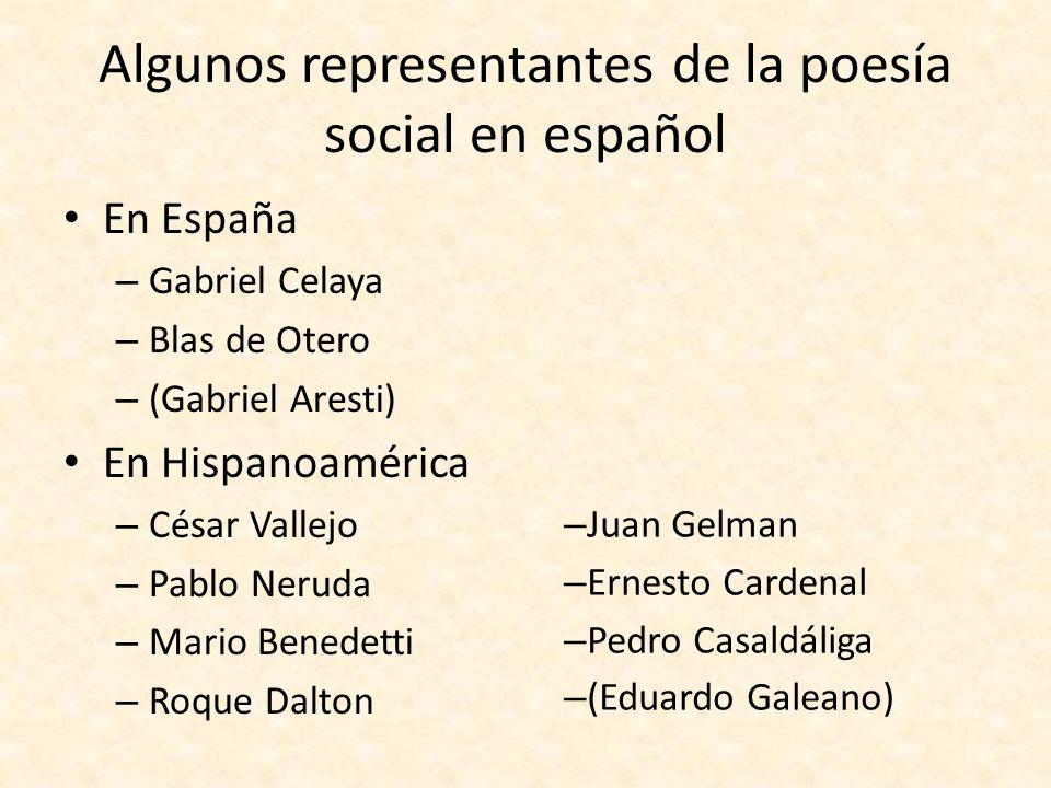 Algunos representantes de la poesía social en español En España – Gabriel Celaya – Blas de Otero – (Gabriel Aresti) En Hispanoamérica – César Vallejo