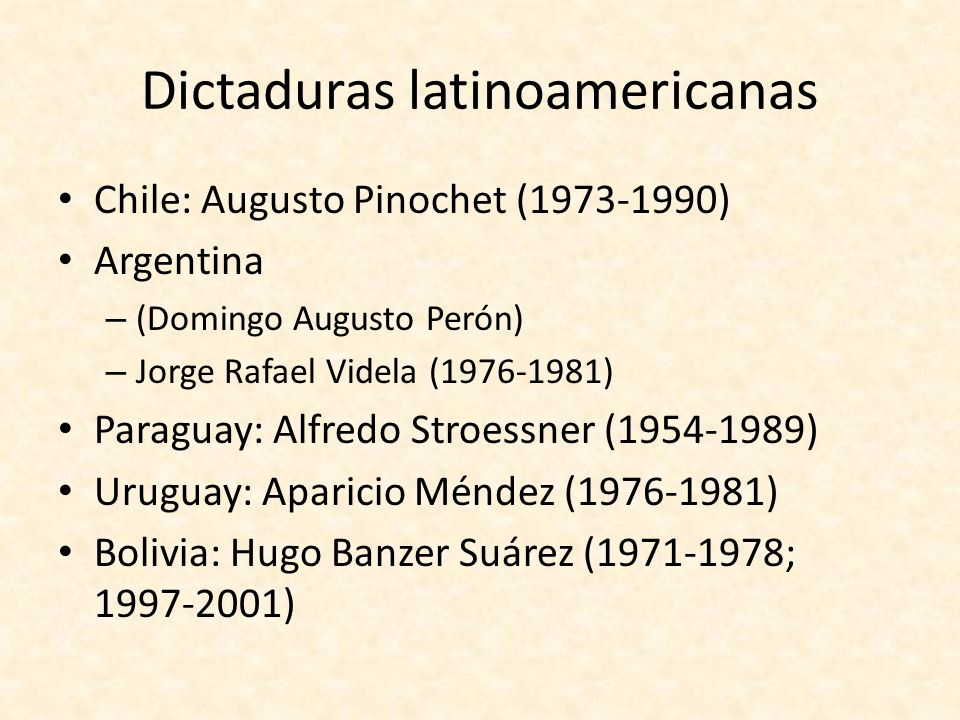 Dictaduras latinoamericanas Chile: Augusto Pinochet (1973-1990) Argentina – (Domingo Augusto Perón) – Jorge Rafael Videla (1976-1981) Paraguay: Alfred