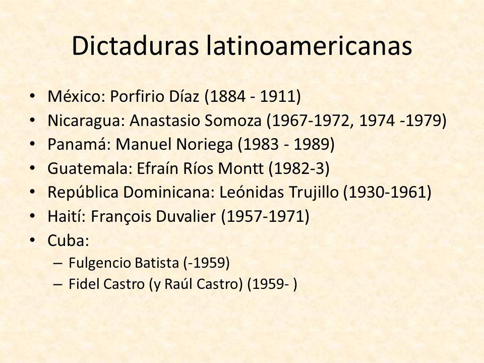 Dictaduras latinoamericanas México: Porfirio Díaz (1884 - 1911) Nicaragua: Anastasio Somoza (1967-1972, 1974 -1979) Panamá: Manuel Noriega (1983 - 198