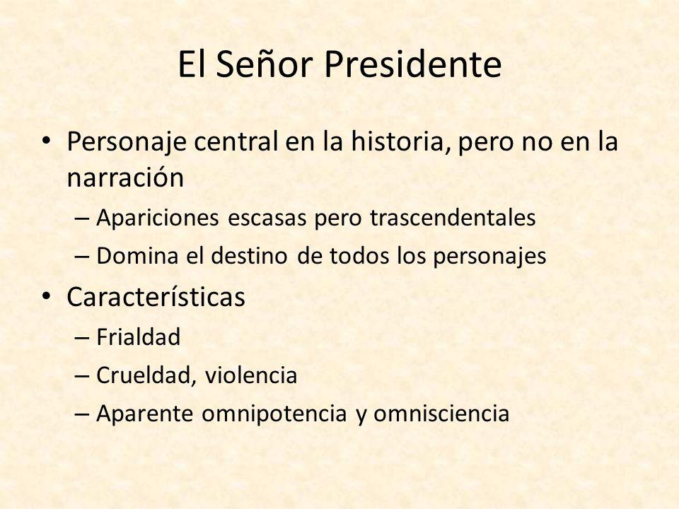 El Señor Presidente Personaje central en la historia, pero no en la narración – Apariciones escasas pero trascendentales – Domina el destino de todos