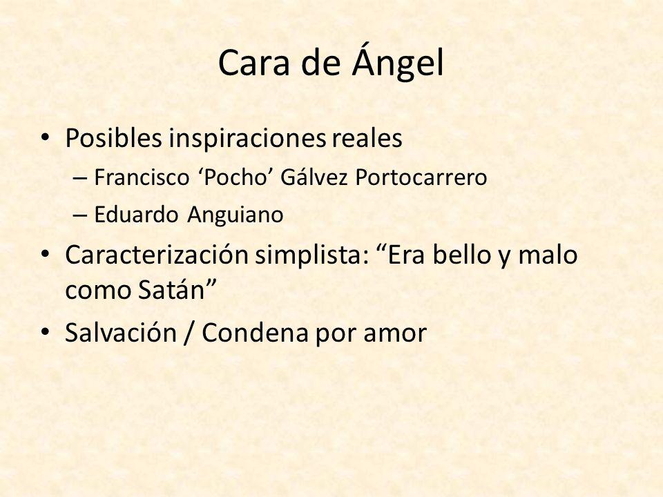 Cara de Ángel Posibles inspiraciones reales – Francisco Pocho Gálvez Portocarrero – Eduardo Anguiano Caracterización simplista: Era bello y malo como