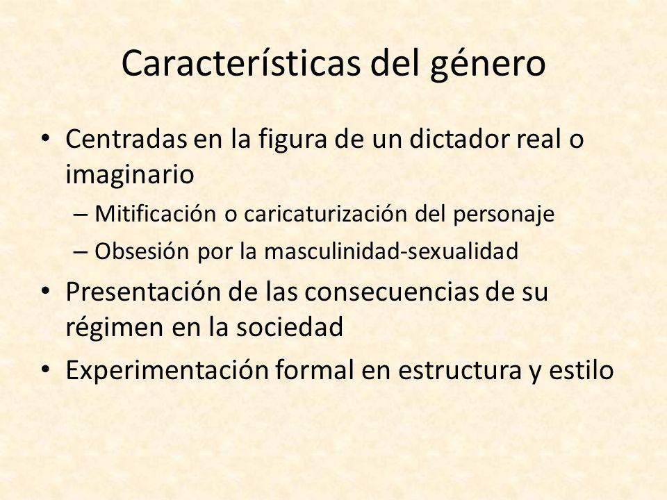 Características del género Centradas en la figura de un dictador real o imaginario – Mitificación o caricaturización del personaje – Obsesión por la m