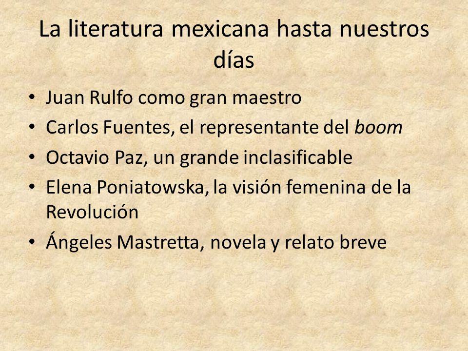 La literatura mexicana hasta nuestros días Juan Rulfo como gran maestro Carlos Fuentes, el representante del boom Octavio Paz, un grande inclasificabl