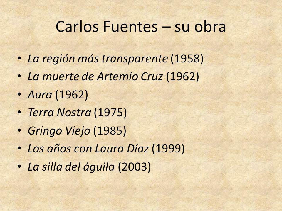 Carlos Fuentes – su obra La región más transparente (1958) La muerte de Artemio Cruz (1962) Aura (1962) Terra Nostra (1975) Gringo Viejo (1985) Los añ