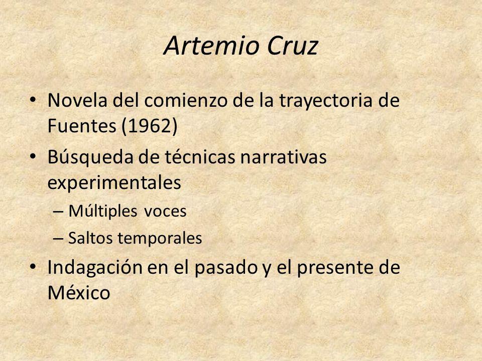 Artemio Cruz Novela del comienzo de la trayectoria de Fuentes (1962) Búsqueda de técnicas narrativas experimentales – Múltiples voces – Saltos tempora