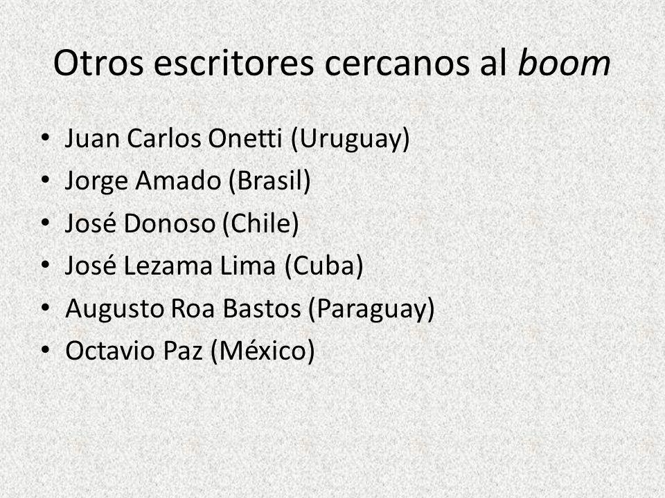 Otros escritores cercanos al boom Juan Carlos Onetti (Uruguay) Jorge Amado (Brasil) José Donoso (Chile) José Lezama Lima (Cuba) Augusto Roa Bastos (Pa