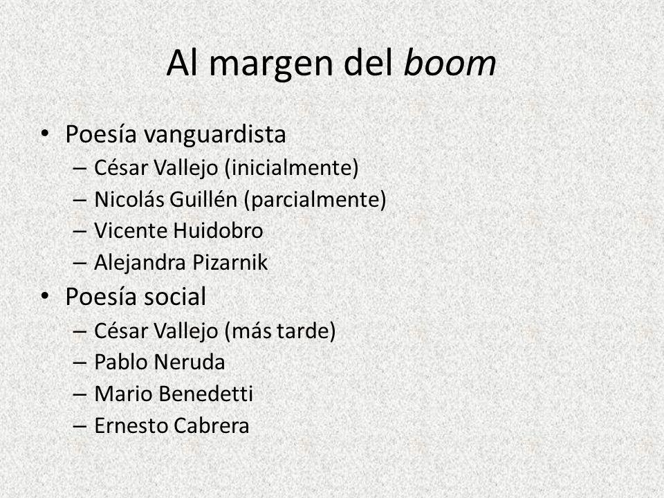 Al margen del boom Poesía vanguardista – César Vallejo (inicialmente) – Nicolás Guillén (parcialmente) – Vicente Huidobro – Alejandra Pizarnik Poesía