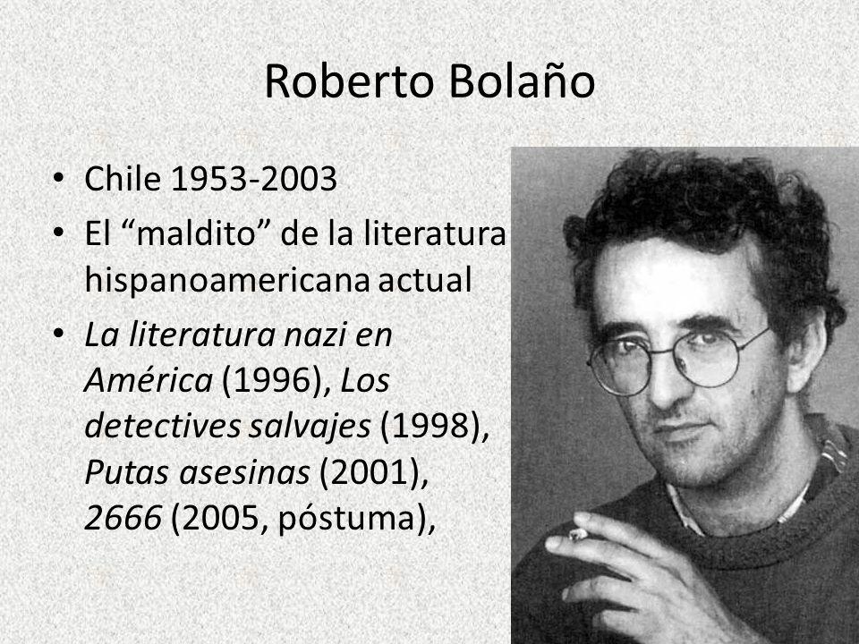 Roberto Bolaño Chile 1953-2003 El maldito de la literatura hispanoamericana actual La literatura nazi en América (1996), Los detectives salvajes (1998