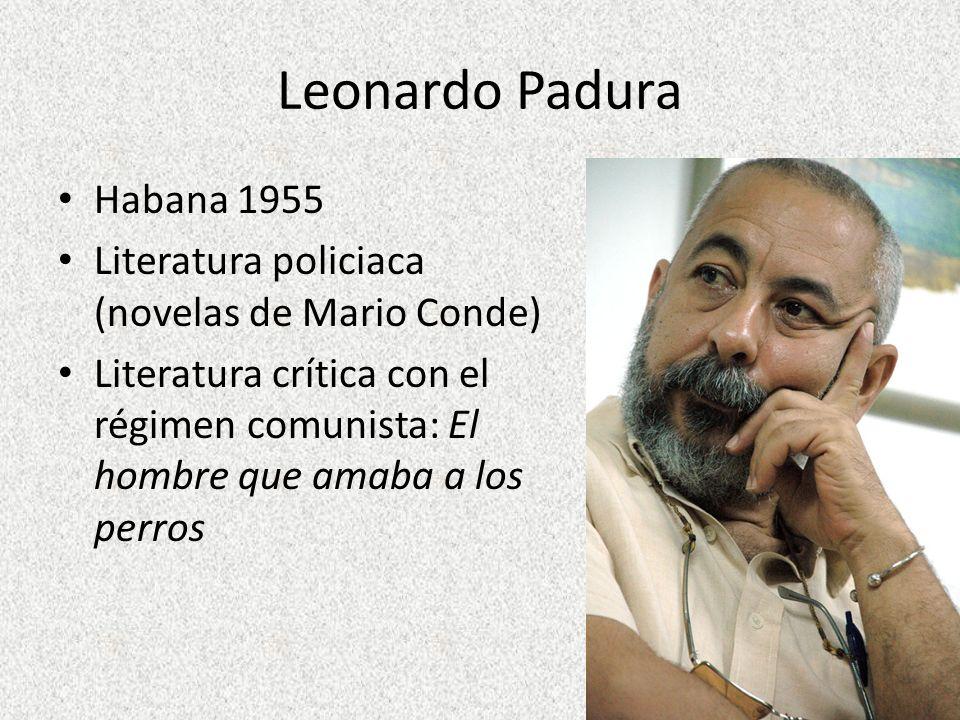 Leonardo Padura Habana 1955 Literatura policiaca (novelas de Mario Conde) Literatura crítica con el régimen comunista: El hombre que amaba a los perro