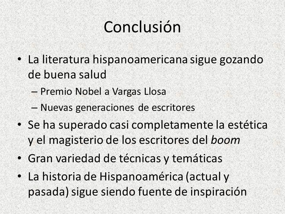 Conclusión La literatura hispanoamericana sigue gozando de buena salud – Premio Nobel a Vargas Llosa – Nuevas generaciones de escritores Se ha superad