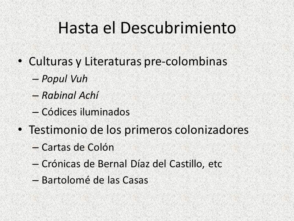 Hasta el Descubrimiento Culturas y Literaturas pre-colombinas – Popul Vuh – Rabinal Achí – Códices iluminados Testimonio de los primeros colonizadores