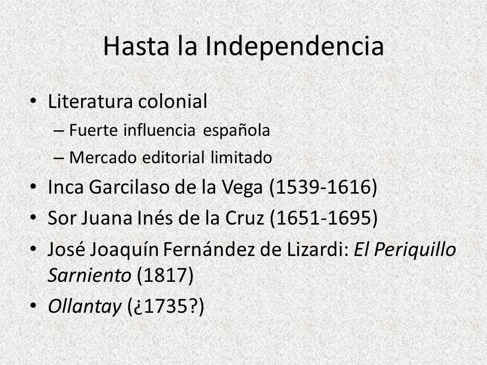 Hasta la Independencia Literatura colonial – Fuerte influencia española – Mercado editorial limitado Inca Garcilaso de la Vega (1539-1616) Sor Juana I