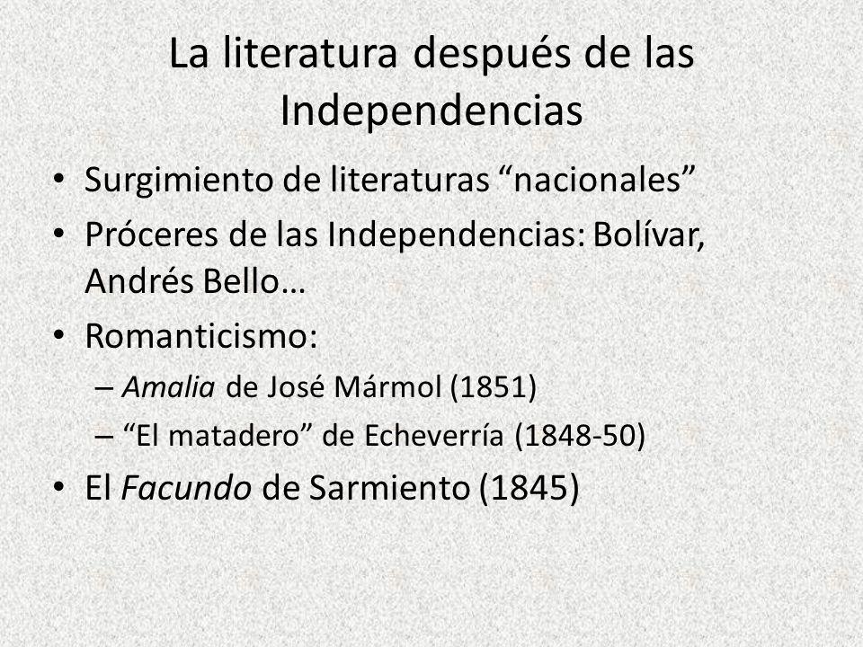 La literatura después de las Independencias Surgimiento de literaturas nacionales Próceres de las Independencias: Bolívar, Andrés Bello… Romanticismo:
