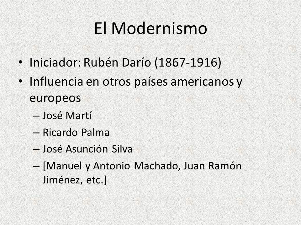 El Modernismo Iniciador: Rubén Darío (1867-1916) Influencia en otros países americanos y europeos – José Martí – Ricardo Palma – José Asunción Silva –