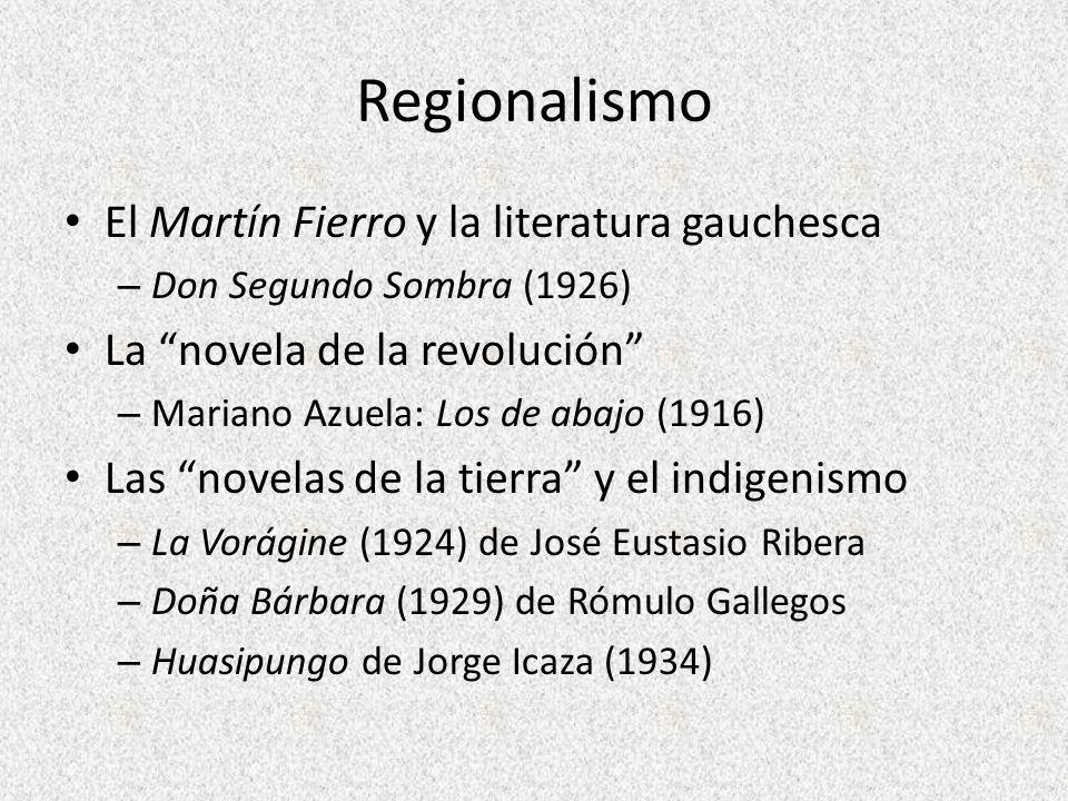 Regionalismo El Martín Fierro y la literatura gauchesca – Don Segundo Sombra (1926) La novela de la revolución – Mariano Azuela: Los de abajo (1916) L